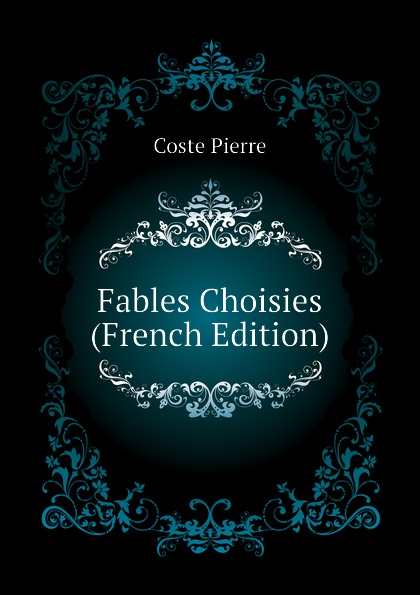 Coste Pierre Fables Choisies (French Edition) fables choisies