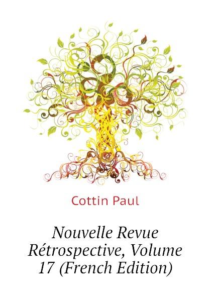 Cottin Paul Nouvelle Revue Retrospective, Volume 17 (French Edition)