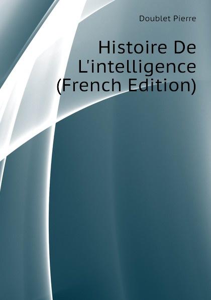 Doublet Pierre Histoire De L.intelligence (French Edition)