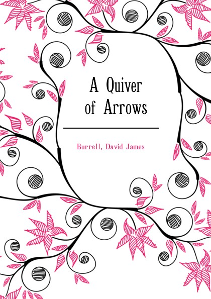 David James Burrell A Quiver of Arrows a quiver full of arrows page 7