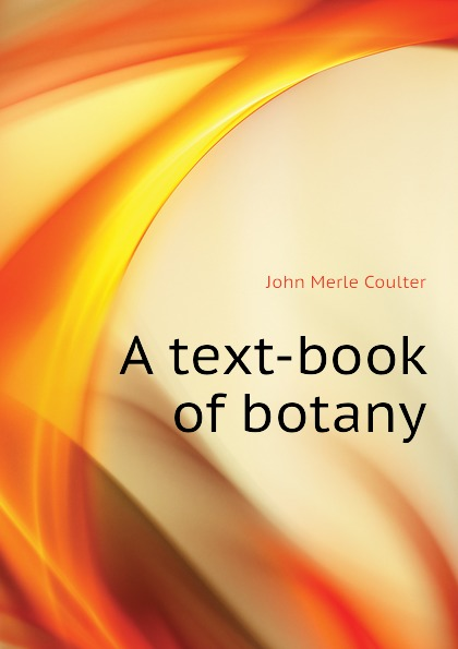 John Merle A text-book of botany john merle a textbook of botany for colleges and universities