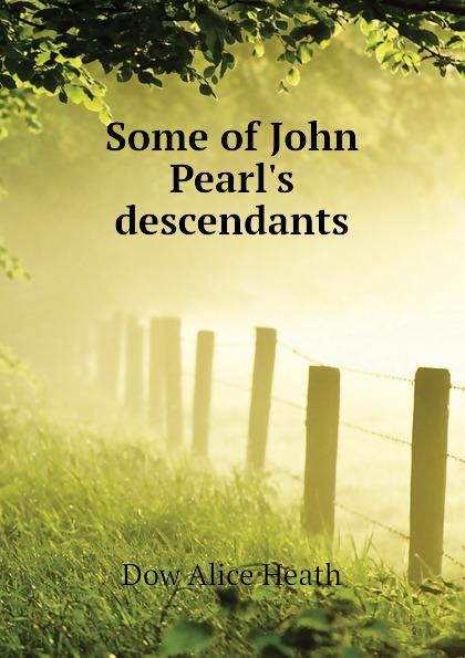 Dow Alice Heath Some of John Pearl.s descendants