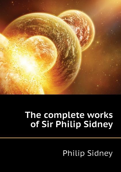 лучшая цена Sidney Philip The complete works of Sir Philip Sidney