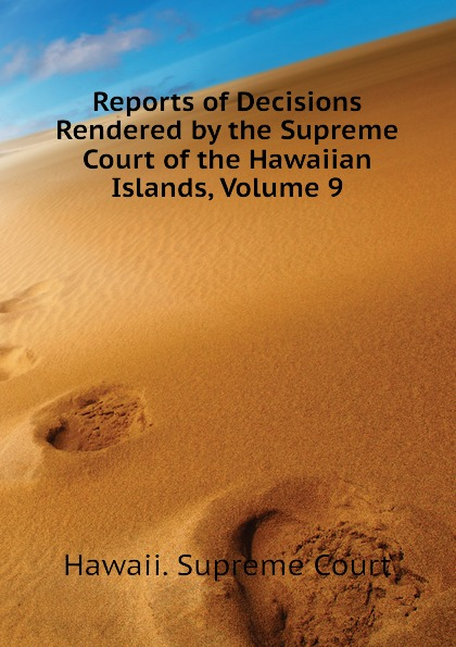 Hawaii. Supreme Court Reports of Decisions Rendered by the Supreme Court of the Hawaiian Islands, Volume 9 reports of the survey botanical series volume 9