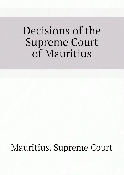 Mauritius. Supreme Court Decisions of the Supreme Court of Mauritius
