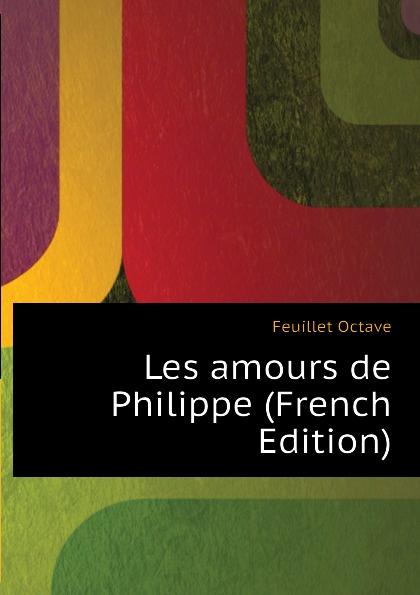 Feuillet Octave Les amours de Philippe (French Edition) feuillet octave histoire de sibylle