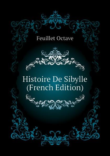 Feuillet Octave Histoire De Sibylle (French Edition) feuillet octave histoire de sibylle