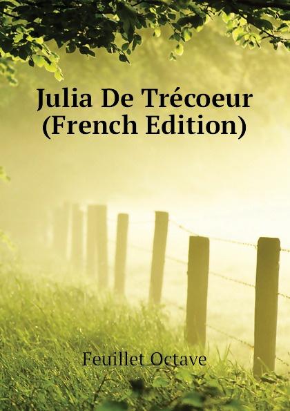 Feuillet Octave Julia De Trecoeur (French Edition) feuillet octave histoire de sibylle