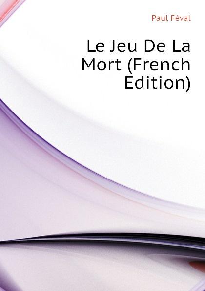 Фото - Féval Paul Le Jeu De La Mort (French Edition) jean paul gaultier le male