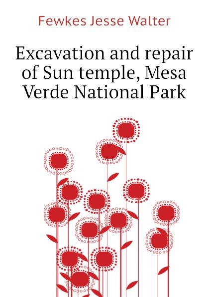 Excavation and repair of Sun temple, Mesa Verde National Park