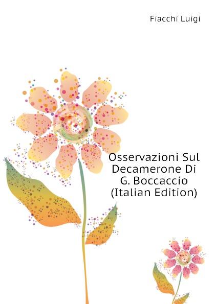 Fiacchi Luigi Osservazioni Sul Decamerone Di G. Boccaccio (Italian Edition) стоимость