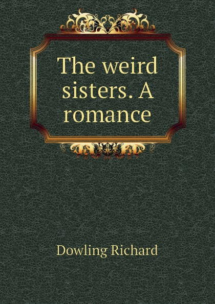 Dowling Richard The weird sisters. A romance dowling richard the weird sisters a romance volume 3 of 3