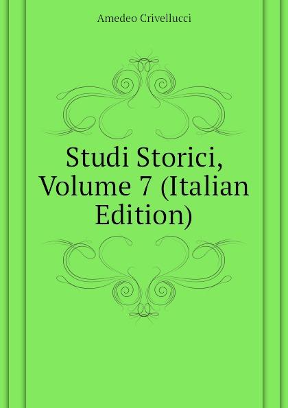 Crivellucci Amedeo Studi Storici, Volume 7 (Italian Edition)