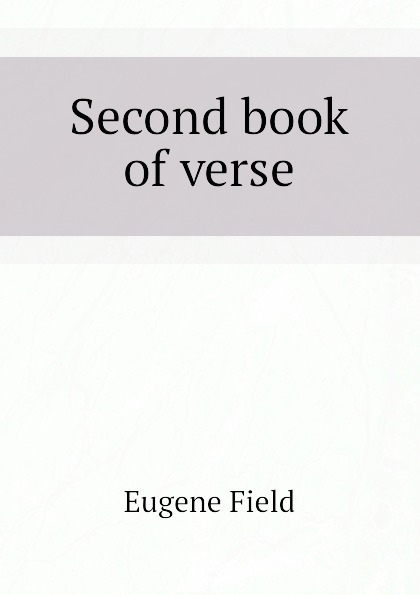Eugene Field Second book of verse