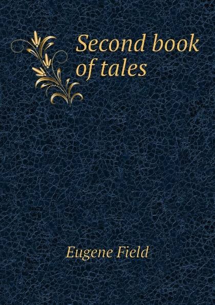 Eugene Field Second book of tales