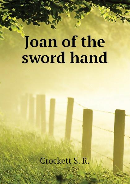 Crockett S. R. Joan of the sword hand crockett samuel rutherford joan of the sword hand