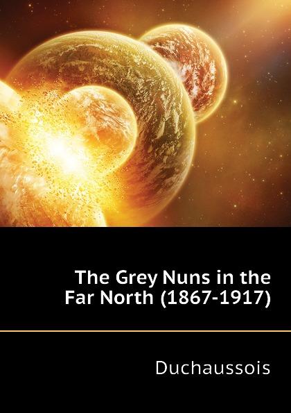 The Grey Nuns in the Far North (1867-1917)