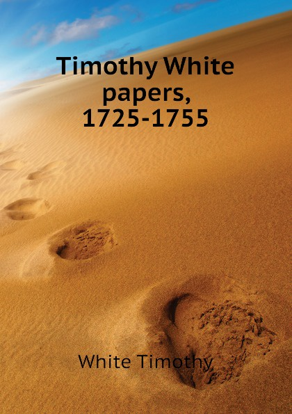 White Timothy papers, 1725-1755