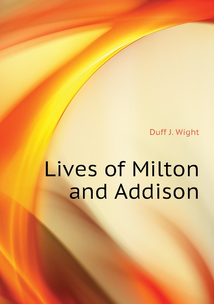 Duff J. Wight Lives of Milton and Addison