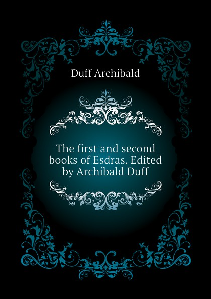 Duff Archibald The first and second books of Esdras. Edited by Archibald Duff