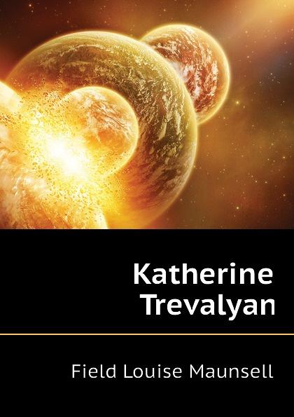 Field Louise Maunsell Katherine Trevalyan keeping katherine