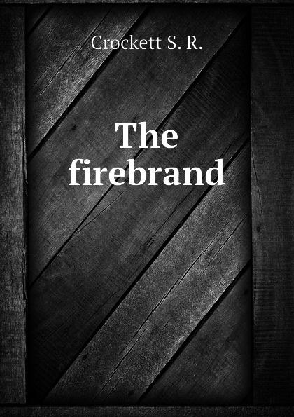 Crockett S. R. The firebrand the firebrand