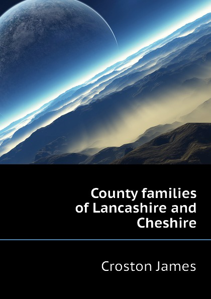 Croston James County families of Lancashire and Cheshire