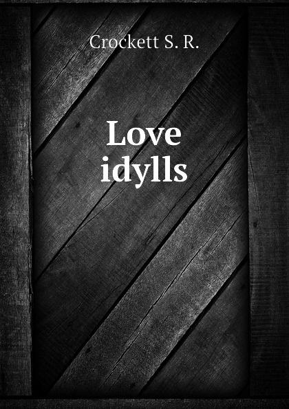 Crockett S. R. Love idylls