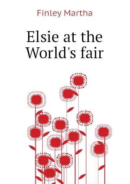 Finley Martha Elsie at the World.s fair