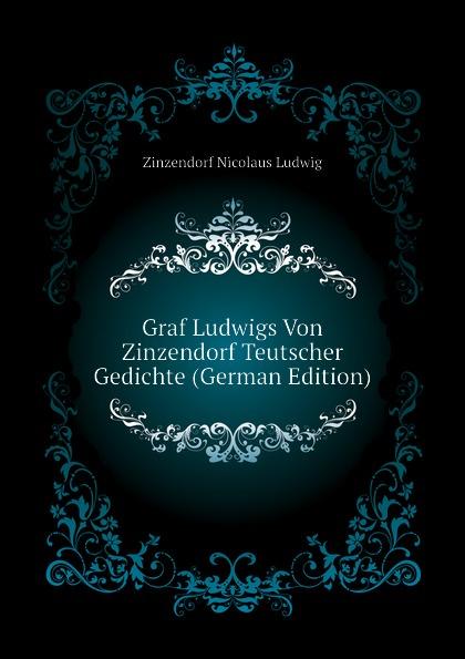 Graf Ludwigs Von Zinzendorf Teutscher Gedichte