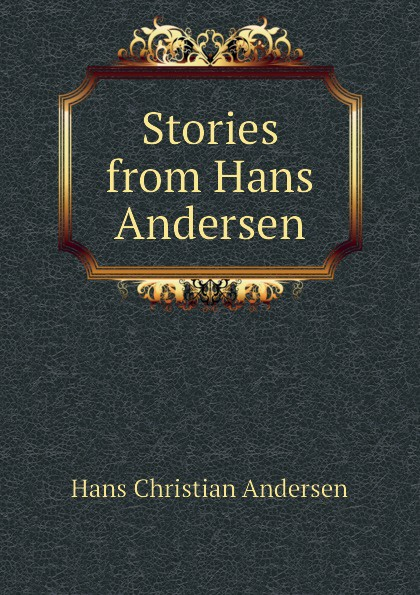 Ганс Христиан Андерсен Stories from Hans Andersen