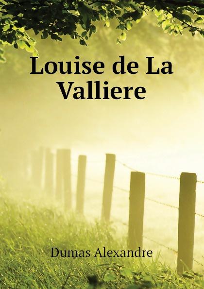 Александр Дюма Louise de La Valliere александр дюма louise de la valliere