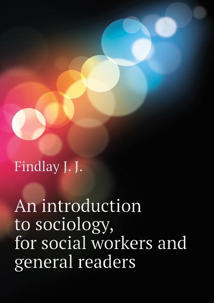 цена Findlay J. J. An introduction to sociology, for social workers and general readers онлайн в 2017 году