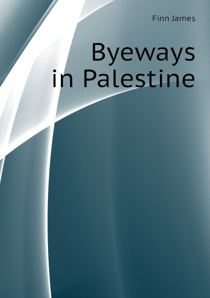 Finn James Byeways in Palestine