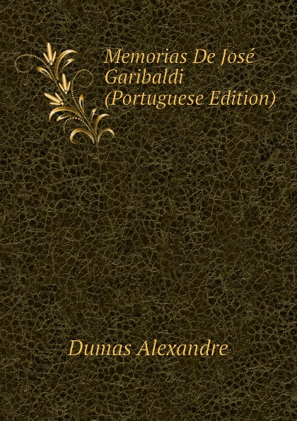 Александр Дюма Memorias De Jose Garibaldi (Portuguese Edition) александр дюма garibaldi e montevideo