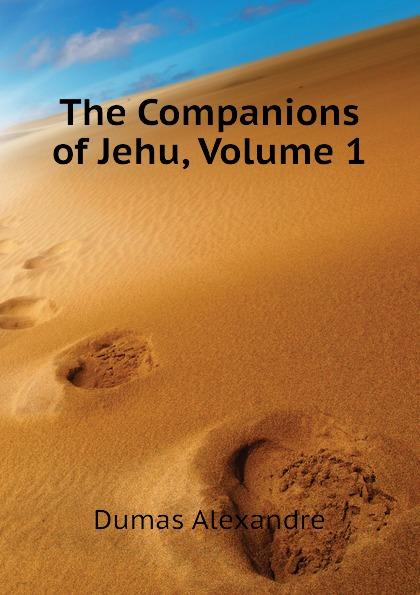 Александр Дюма The Companions of Jehu, Volume 1 александр дюма the companions of jehu volume 1