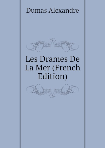 Александр Дюма Les Drames De La Mer (French Edition) александр дюма le meneur de loups french edition