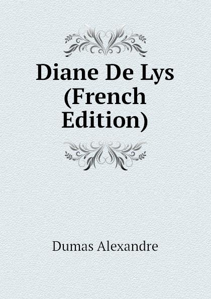 Александр Дюма Diane De Lys (French Edition) александр дюма le meneur de loups french edition