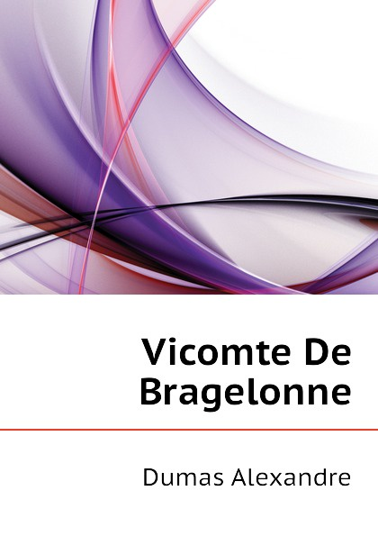 Александр Дюма Vicomte De Bragelonne александр дюма le vicomte de bragelonne tome iii
