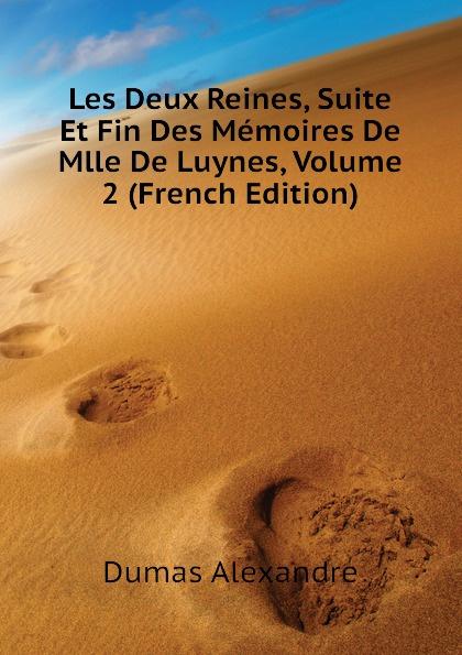 Александр Дюма Les Deux Reines, Suite Et Fin Des Memoires De Mlle De Luynes, Volume 2 (French Edition) александр дюма les mohicans de paris volume 2 french edition