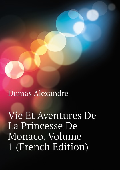 Александр Дюма Vie Et Aventures De La Princesse De Monaco, Volume 1 (French Edition) александр дюма le meneur de loups french edition