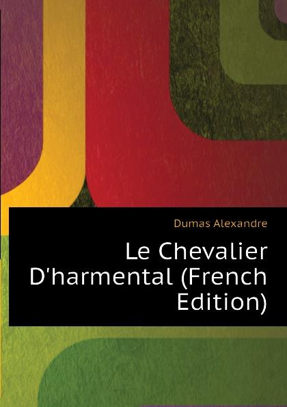 Александр Дюма Le Chevalier D.harmental (French Edition) александр дюма le meneur de loups french edition