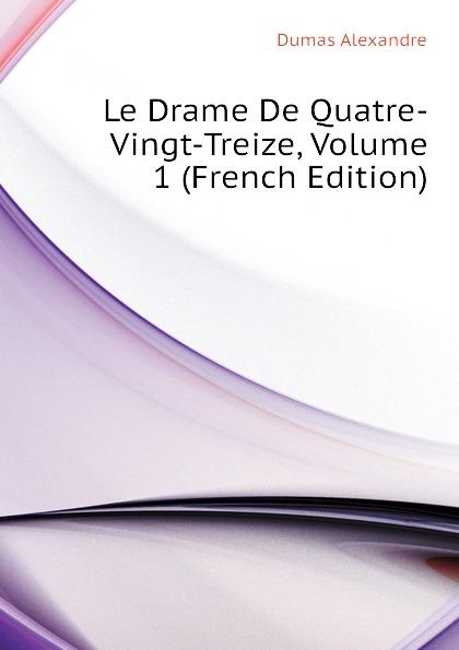 Александр Дюма Le Drame De Quatre-Vingt-Treize, Volume 1 (French Edition) александр дюма le meneur de loups french edition
