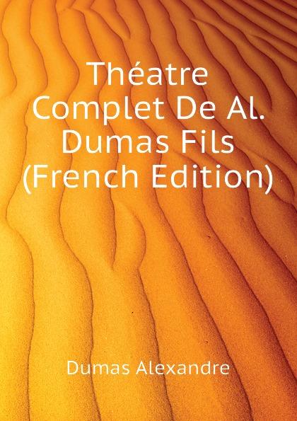 Александр Дюма Theatre Complet De Al. Dumas Fils (French Edition) александр дюма le meneur de loups french edition
