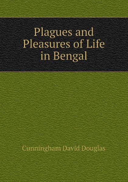 Фото - Cunningham David Douglas Plagues and Pleasures of Life in Bengal cunningham david d in vivo glucose sensing