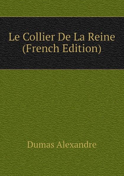Александр Дюма Le Collier De La Reine (French Edition) александр дюма le chasseur de sauvagine french edition