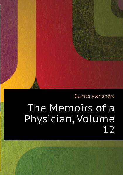 Александр Дюма The Memoirs of a Physician, Volume 12 александр дюма the memoirs of a physician volume 21