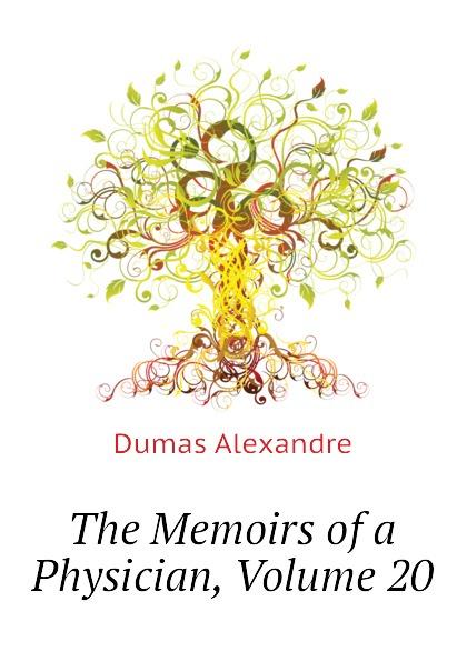 Александр Дюма The Memoirs of a Physician, Volume 20 александр дюма the memoirs of a physician volume 21