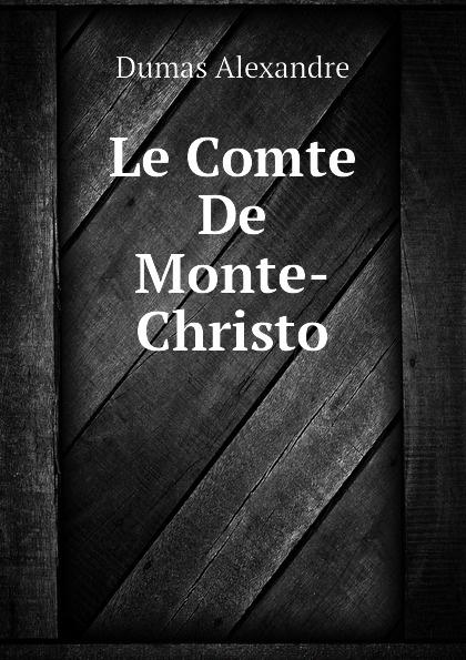 Александр Дюма Le Comte De Monte-Christo александр дюма monte criston kreivi