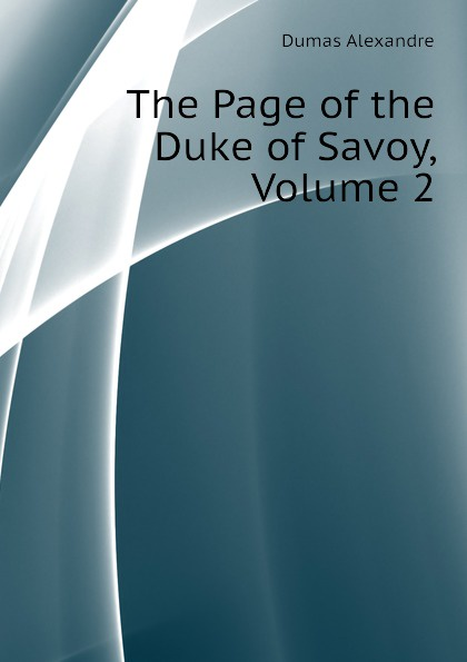 Александр Дюма The Page of the Duke of Savoy, Volume 2 александр дюма the war of women volume 2